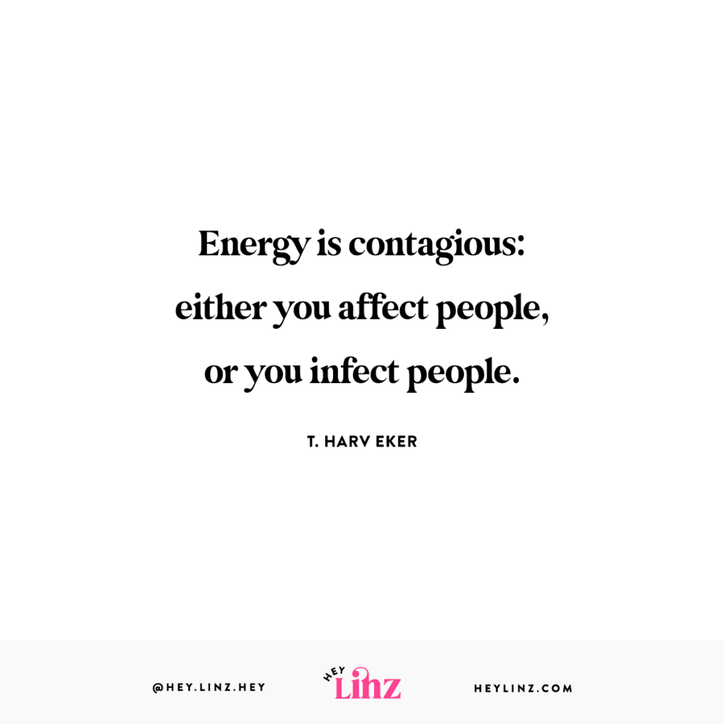 Energy is contagious: either you affect people, or you infect people. T. HARV EKER
